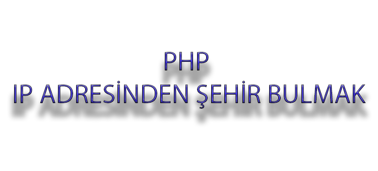 PHP ile IP Adresinden Şehir Bulma